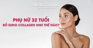 Phụ Nữ 32 Tuổi Bổ Sung Collagen Như Thế Nào Cho Hiệu Quả?
