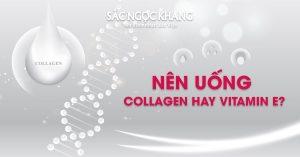 Tư Vấn – Nên Uống Collagen Hay Vitamin E Để Có Làn Da Khỏe Mạnh