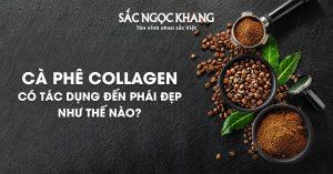 Cà Phê Collagen Có Tác Dụng Đến Phái Đẹp Như Thế Nào